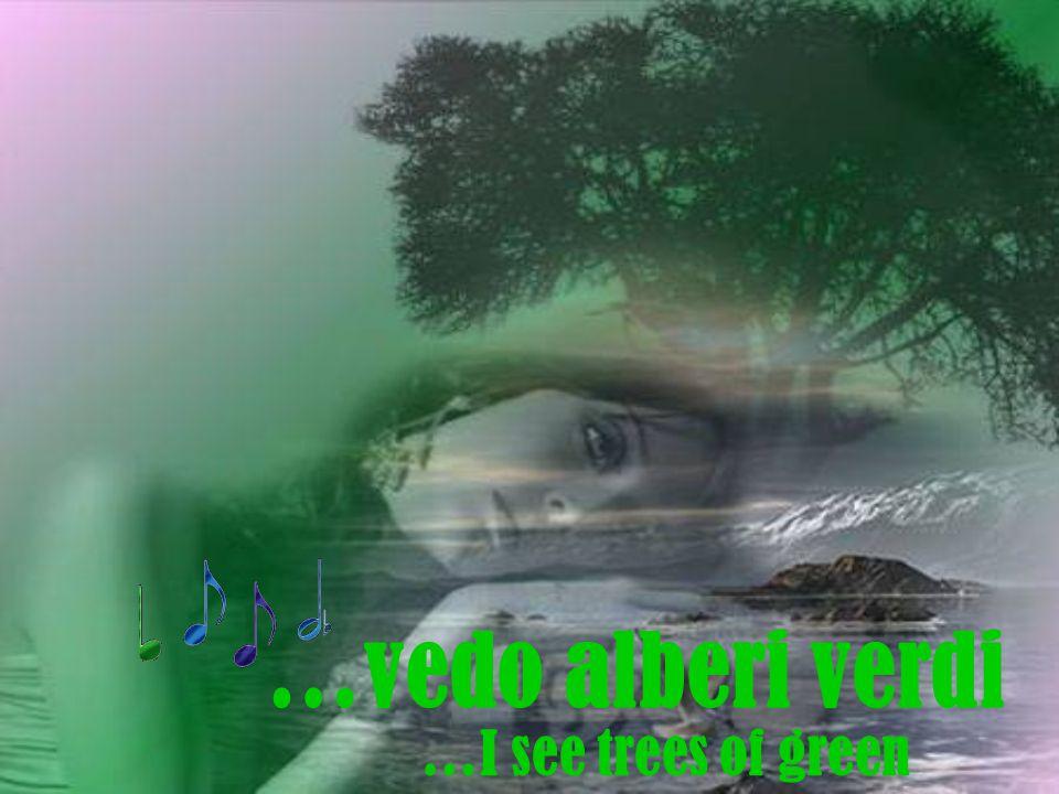 …vedo alberi verdi …I see trees of green