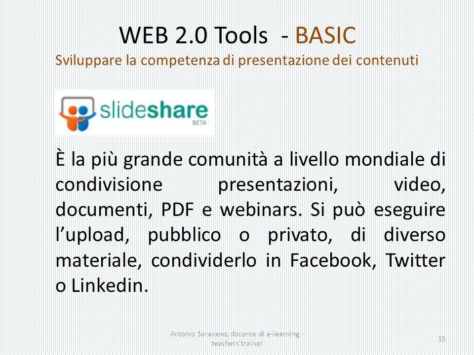 WEB 2.0 Tools - BASIC Sviluppare la competenza di presentazione dei contenuti Antonio Saraceno, docente di e-learning - teachers'trainer 15 È la più g