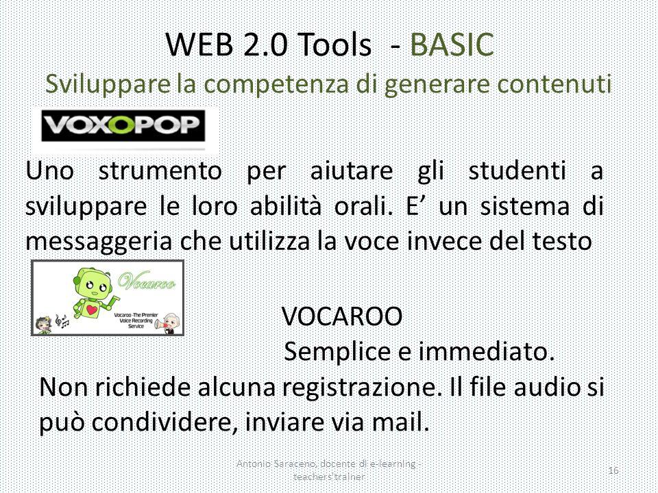 WEB 2.0 Tools - BASIC Sviluppare la competenza di generare contenuti Uno strumento per aiutare gli studenti a sviluppare le loro abilità orali. E' un