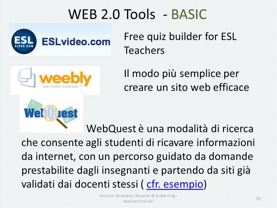 WEB 2.0 Tools - BASIC Antonio Saraceno, docente di e-learning - teachers'trainer 19 Free quiz builder for ESL Teachers Il modo più semplice per creare