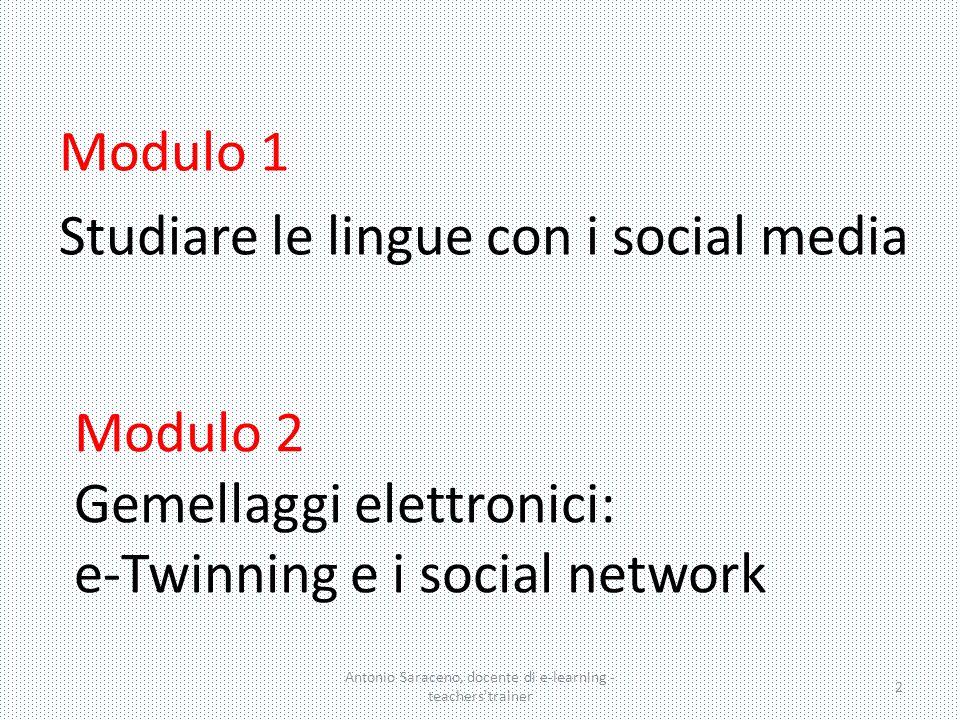 Antonio Saraceno, docente di e-learning - teachers'trainer 2 Modulo 2 Gemellaggi elettronici: e-Twinning e i social network Modulo 1 Studiare le lingu