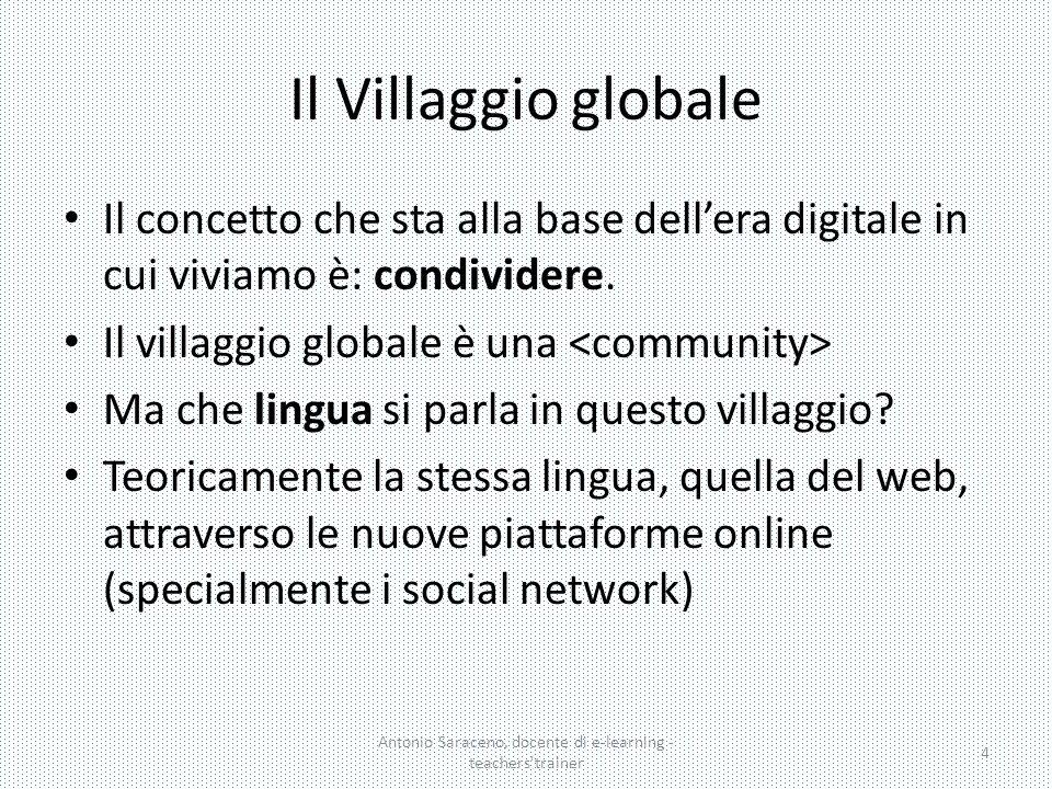 Il Villaggio globale Il concetto che sta alla base dell'era digitale in cui viviamo è: condividere. Il villaggio globale è una Ma che lingua si parla