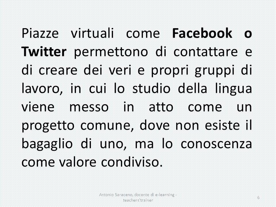 Piazze virtuali come Facebook o Twitter permettono di contattare e di creare dei veri e propri gruppi di lavoro, in cui lo studio della lingua viene m