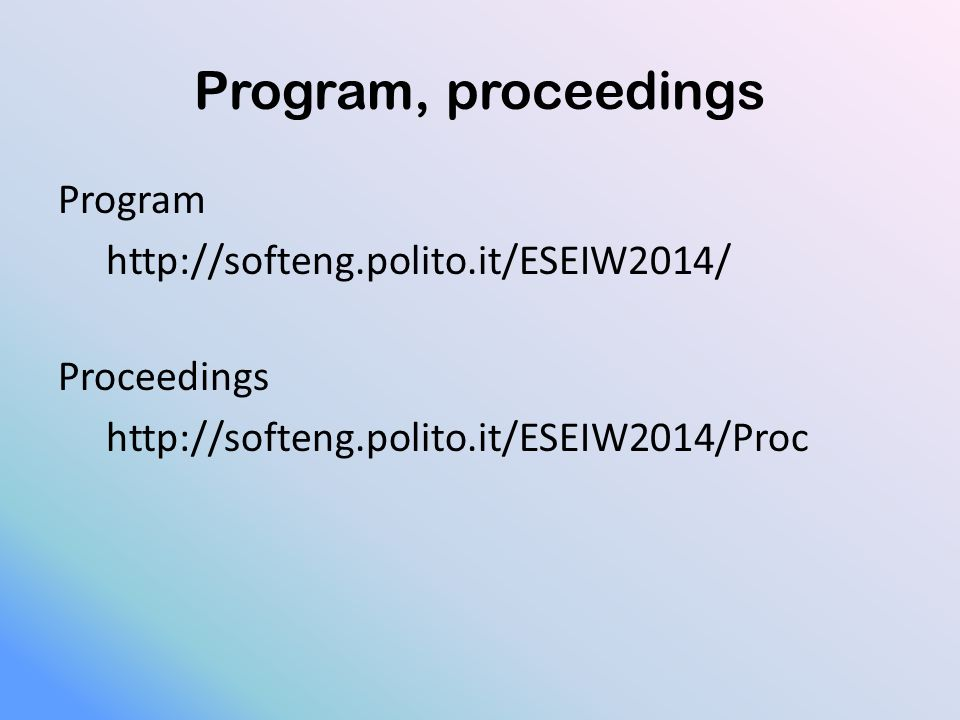 Program, proceedings Program http://softeng.polito.it/ESEIW2014/ Proceedings http://softeng.polito.it/ESEIW2014/Proc