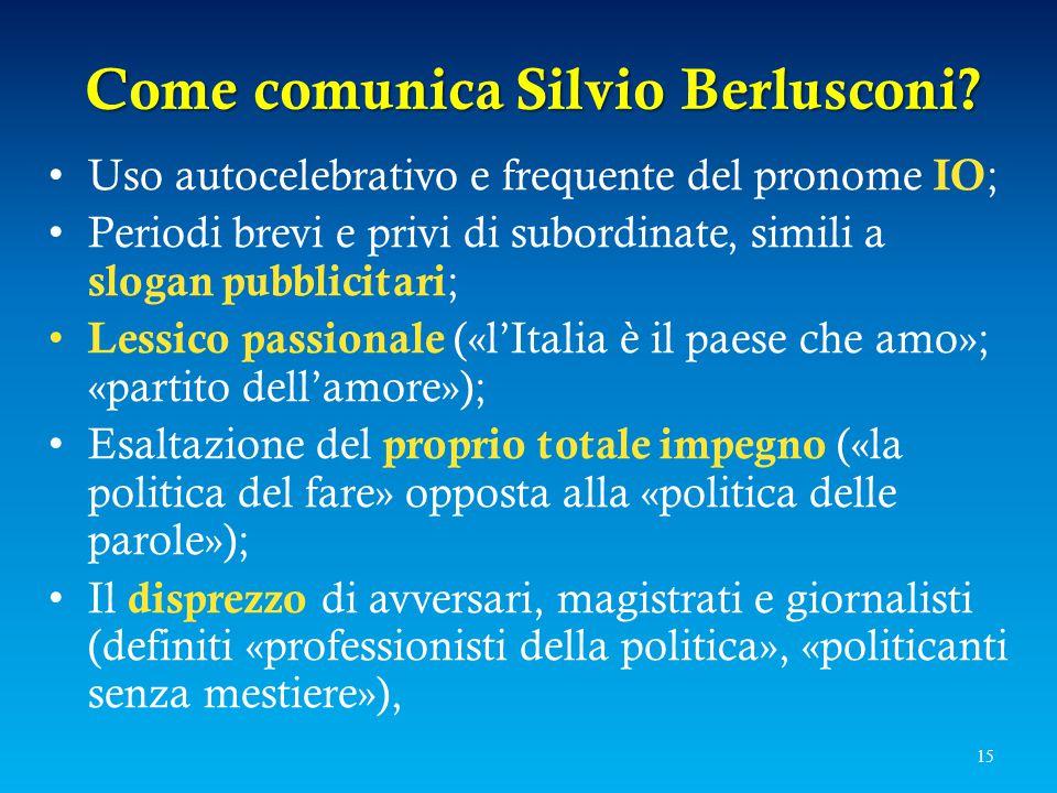 Come comunica Silvio Berlusconi? Uso autocelebrativo e frequente del pronome IO ; Periodi brevi e privi di subordinate, simili a slogan pubblicitari ;