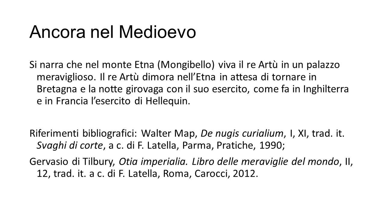 Ancora nel Medioevo Si narra che nel monte Etna (Mongibello) viva il re Artù in un palazzo meraviglioso.