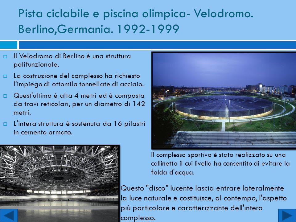 Pista ciclabile e piscina olimpica- Velodromo. Berlino,Germania. 1992-1999  Il Velodromo di Berlino è una struttura polifunzionale.  La costruzione