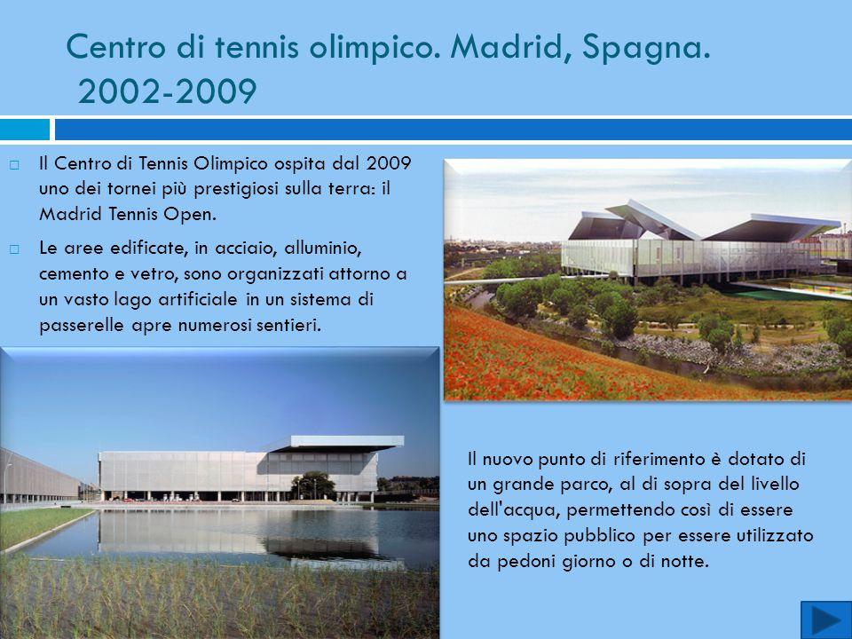 Centro di tennis olimpico. Madrid, Spagna. 2002-2009  Il Centro di Tennis Olimpico ospita dal 2009 uno dei tornei più prestigiosi sulla terra: il Mad
