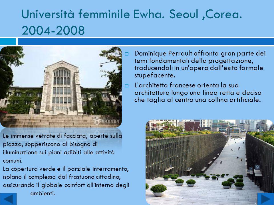 Università femminile Ewha. Seoul,Corea. 2004-2008  Dominique Perrault affronta gran parte dei temi fondamentali della progettazione, traducendoli in