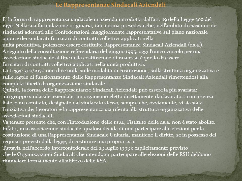 Le Rappresentanze Sindacali Aziendali E' la forma di rappresentanza sindacale in azienda introdotta dall'art. 19 della Legge 300 del 1970. Nella sua f