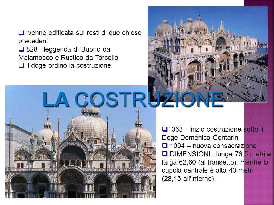 LA COSTRUZIONE  venne edificata sui resti di due chiese precedenti  828 - leggenda di Buono da Malamocco e Rustico da Torcello  il doge ordinò la c