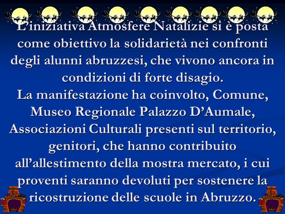L'iniziativa Atmosfere Natalizie si è posta come obiettivo la solidarietà nei confronti degli alunni abruzzesi, che vivono ancora in condizioni di for