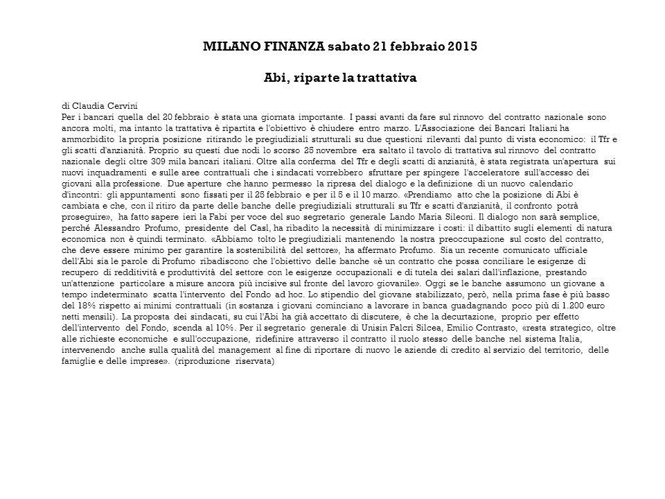MILANO FINANZA sabato 21 febbraio 2015 Abi, riparte la trattativa di Claudia Cervini Per i bancari quella del 20 febbraio è stata una giornata importante.