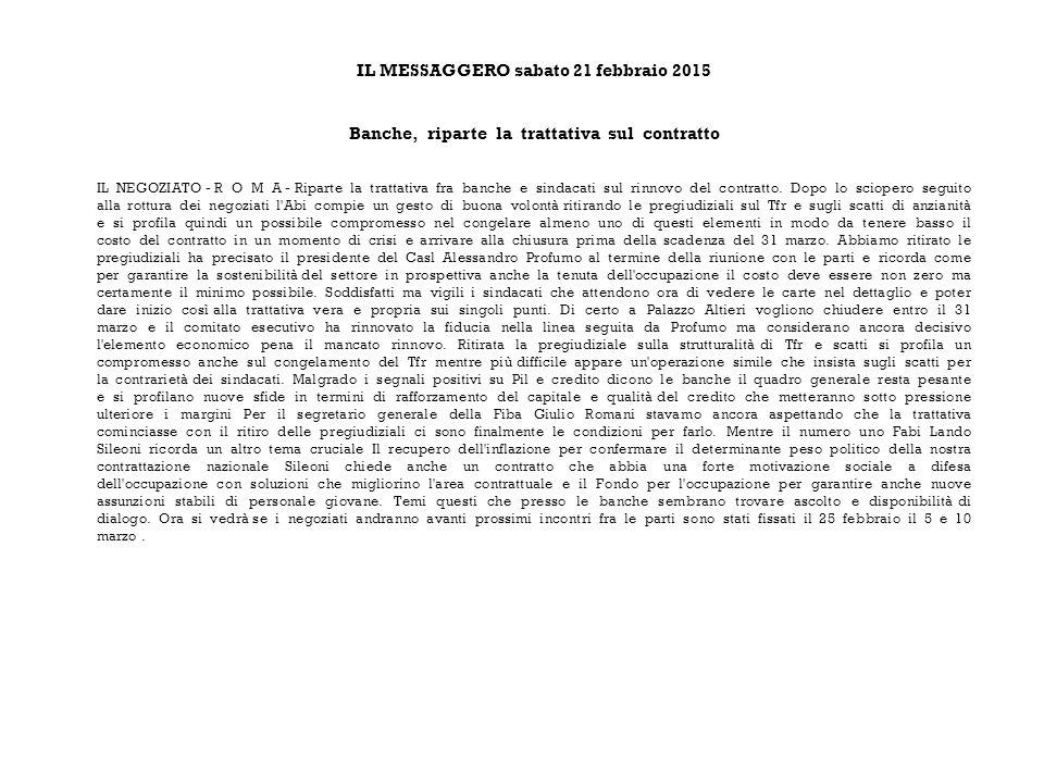 IL MESSAGGERO sabato 21 febbraio 2015 Banche, riparte la trattativa sul contratto IL NEGOZIATO - R O M A - Riparte la trattativa fra banche e sindacati sul rinnovo del contratto.