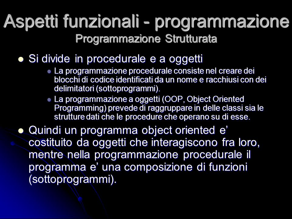 Si divide in procedurale e a oggetti Si divide in procedurale e a oggetti La programmazione procedurale consiste nel creare dei blocchi di codice iden