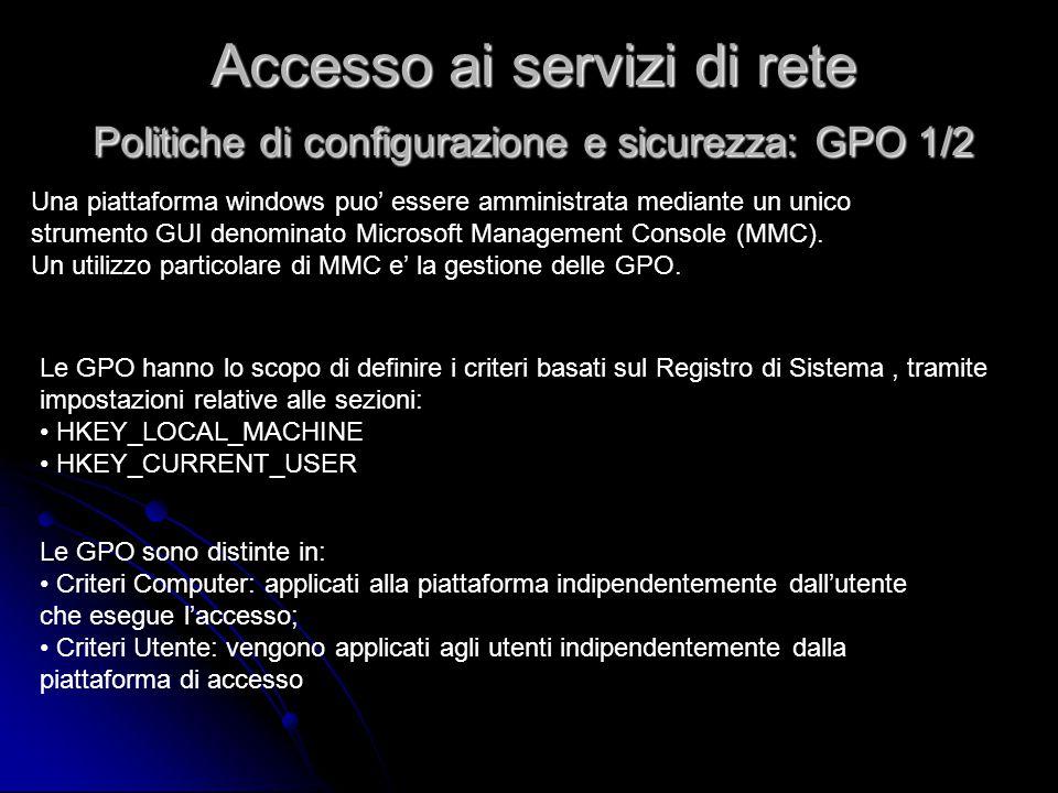 Le GPO sono distinte in: Criteri Computer: applicati alla piattaforma indipendentemente dall'utente che esegue l'accesso; Criteri Utente: vengono appl