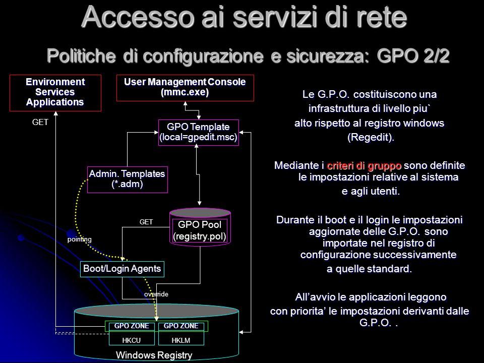 Le G.P.O. costituiscono una infrastruttura di livello piu` alto rispetto al registro windows (Regedit). (Regedit). Mediante i criteri di gruppo sono d