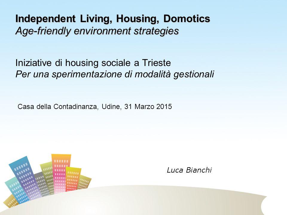 Iniziative di housing sociale a Trieste Per una sperimentazione di modalità gestionali Independent Living, Housing, Domotics Age-friendly environment
