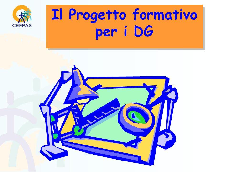 Il Progetto formativo per i DG Il Progetto formativo per i DG