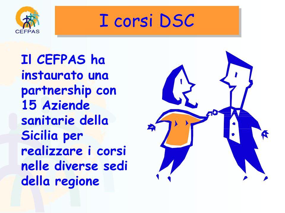 I corsi DSC Il CEFPAS ha instaurato una partnership con 15 Aziende sanitarie della Sicilia per realizzare i corsi nelle diverse sedi della regione