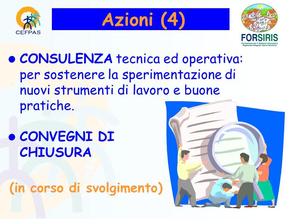 Azioni (4) CONSULENZA tecnica ed operativa: per sostenere la sperimentazione di nuovi strumenti di lavoro e buone pratiche.