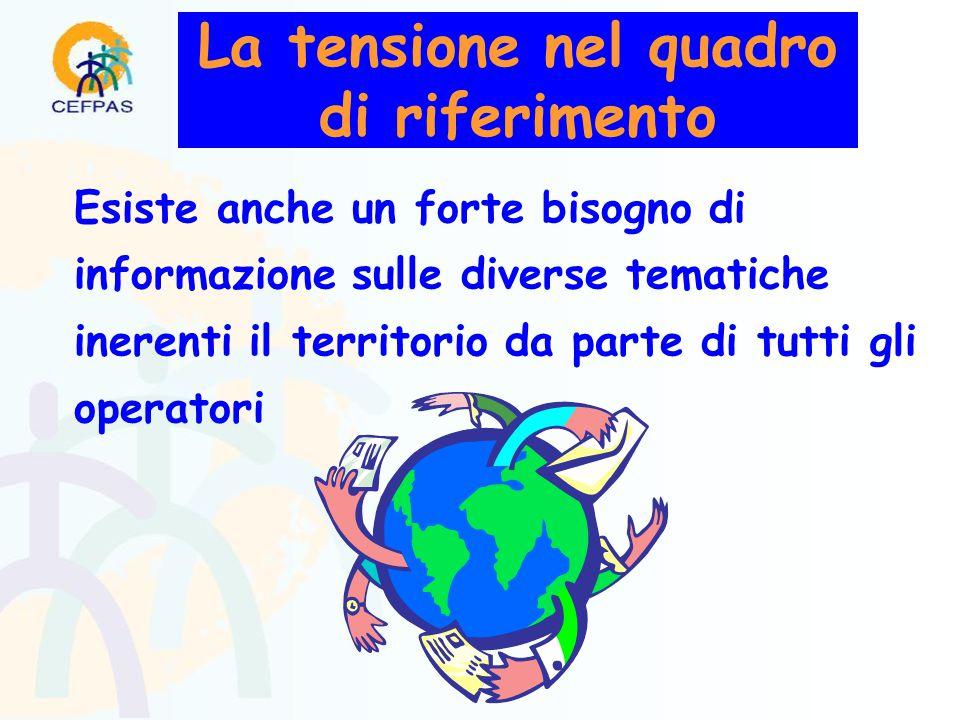 Esiste anche un forte bisogno di informazione sulle diverse tematiche inerenti il territorio da parte di tutti gli operatori La tensione nel quadro di riferimento