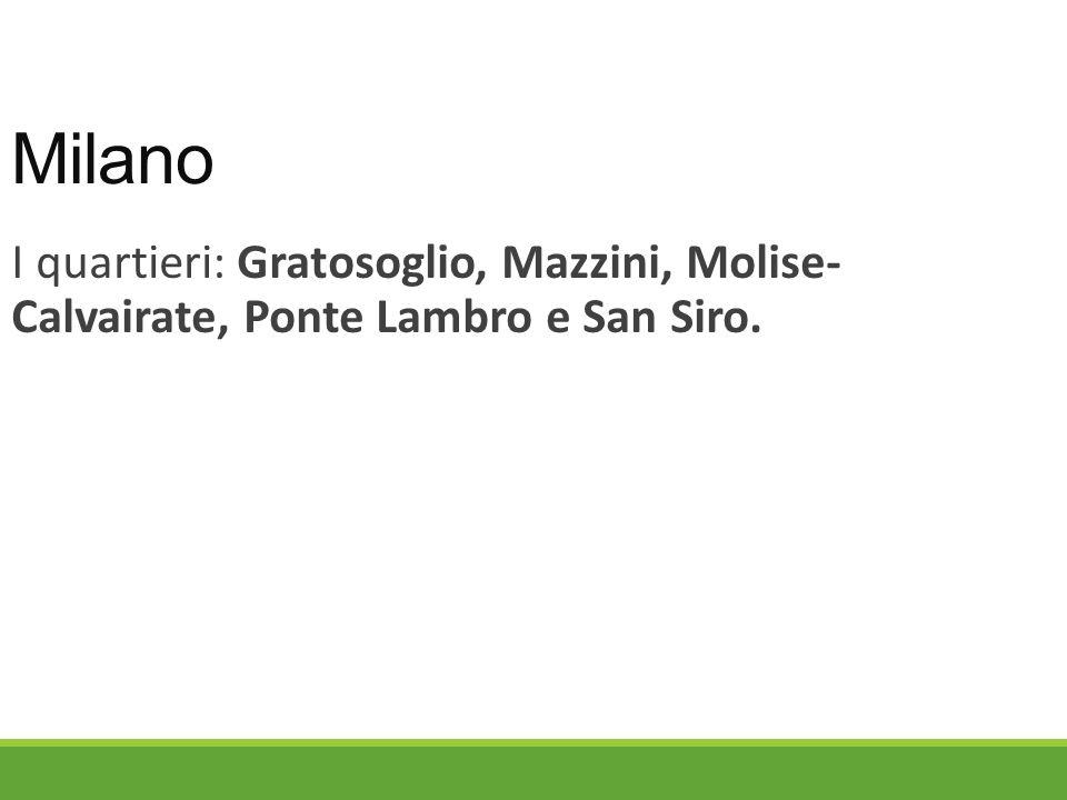 Milano I quartieri: Gratosoglio, Mazzini, Molise- Calvairate, Ponte Lambro e San Siro.