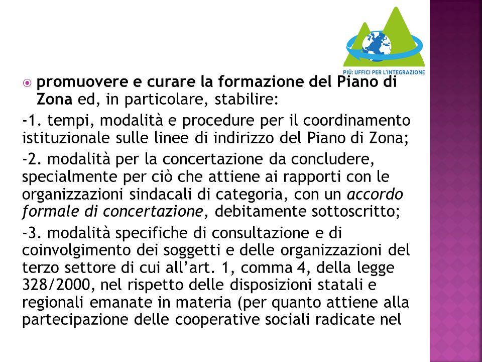  promuovere e curare la formazione del Piano di Zona ed, in particolare, stabilire: -1. tempi, modalità e procedure per il coordinamento istituzional
