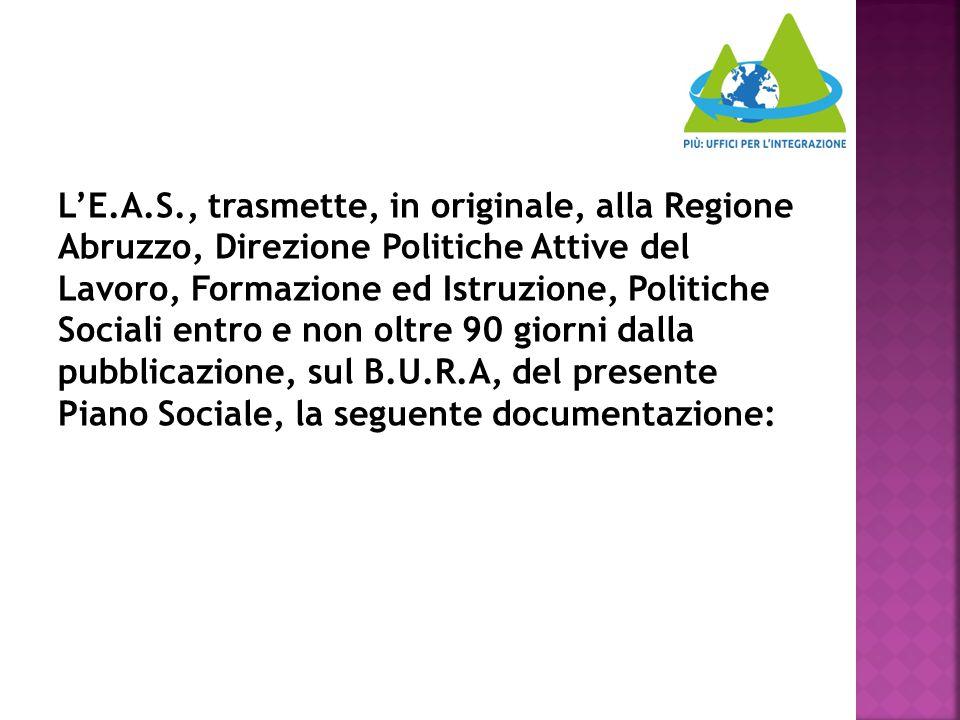 L'E.A.S., trasmette, in originale, alla Regione Abruzzo, Direzione Politiche Attive del Lavoro, Formazione ed Istruzione, Politiche Sociali entro e no