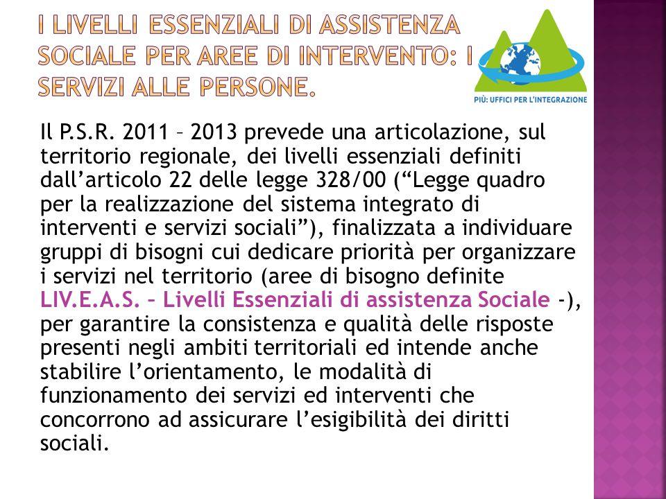 """Il P.S.R. 2011 – 2013 prevede una articolazione, sul territorio regionale, dei livelli essenziali definiti dall'articolo 22 delle legge 328/00 (""""Legge"""