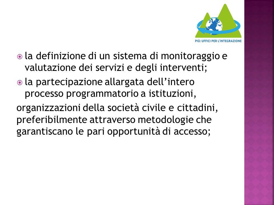  la definizione di un sistema di monitoraggio e valutazione dei servizi e degli interventi;  la partecipazione allargata dell'intero processo progra