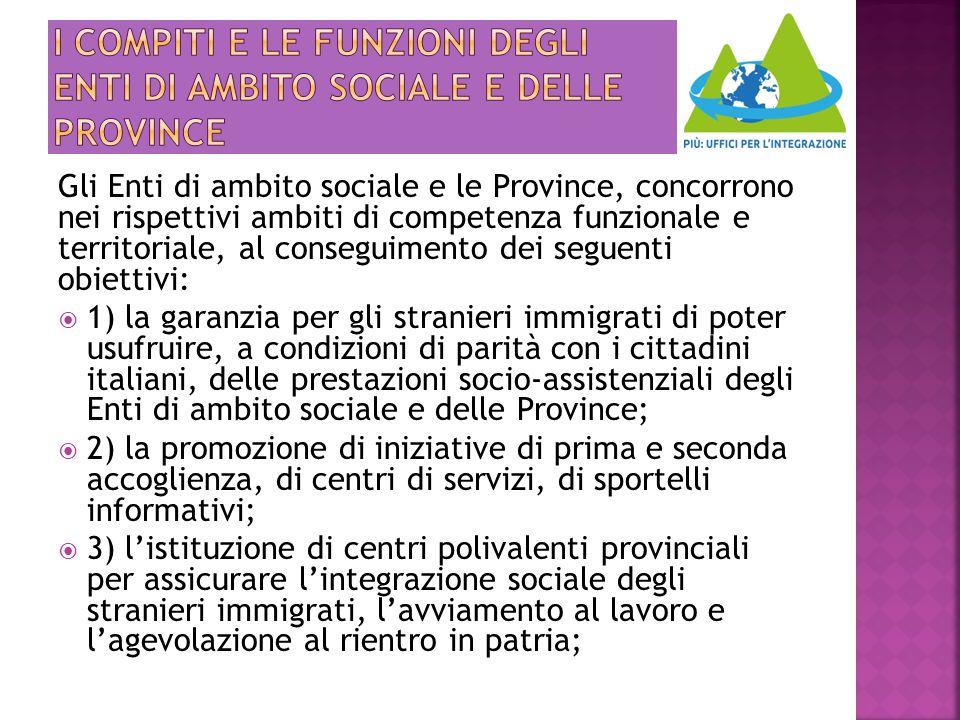 Gli Enti di ambito sociale e le Province, concorrono nei rispettivi ambiti di competenza funzionale e territoriale, al conseguimento dei seguenti obie