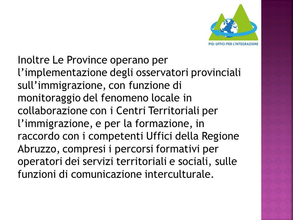 Inoltre Le Province operano per l'implementazione degli osservatori provinciali sull'immigrazione, con funzione di monitoraggio del fenomeno locale in
