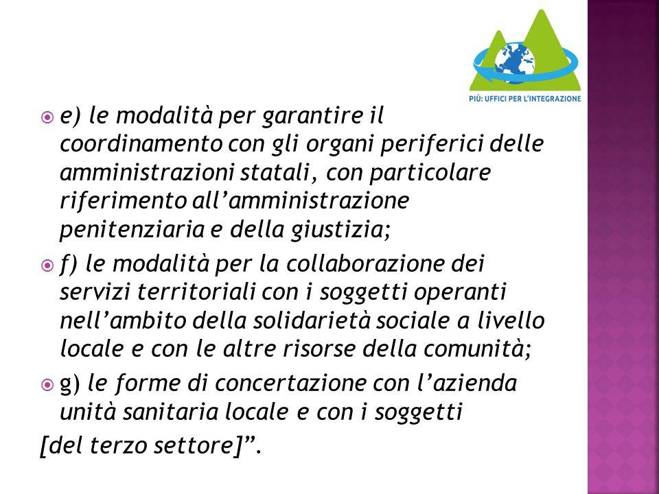  e) le modalità per garantire il coordinamento con gli organi periferici delle amministrazioni statali, con particolare riferimento all'amministrazio