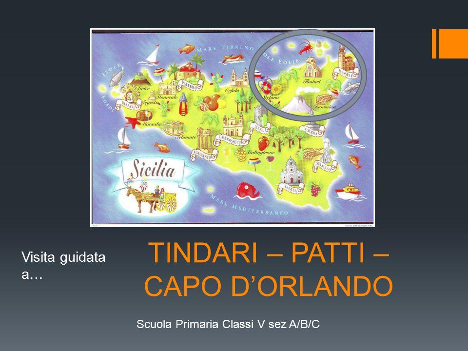 TINDARI – PATTI – CAPO D'ORLANDO Visita guidata a… Scuola Primaria Classi V sez A/B/C