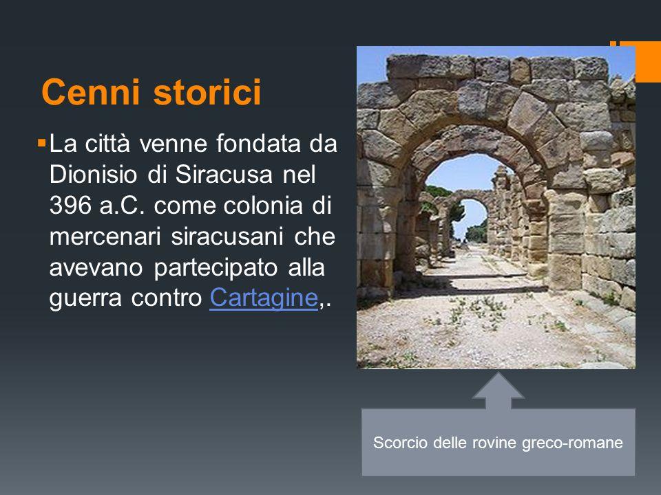 Cenni storici  La città venne fondata da Dionisio di Siracusa nel 396 a.C.