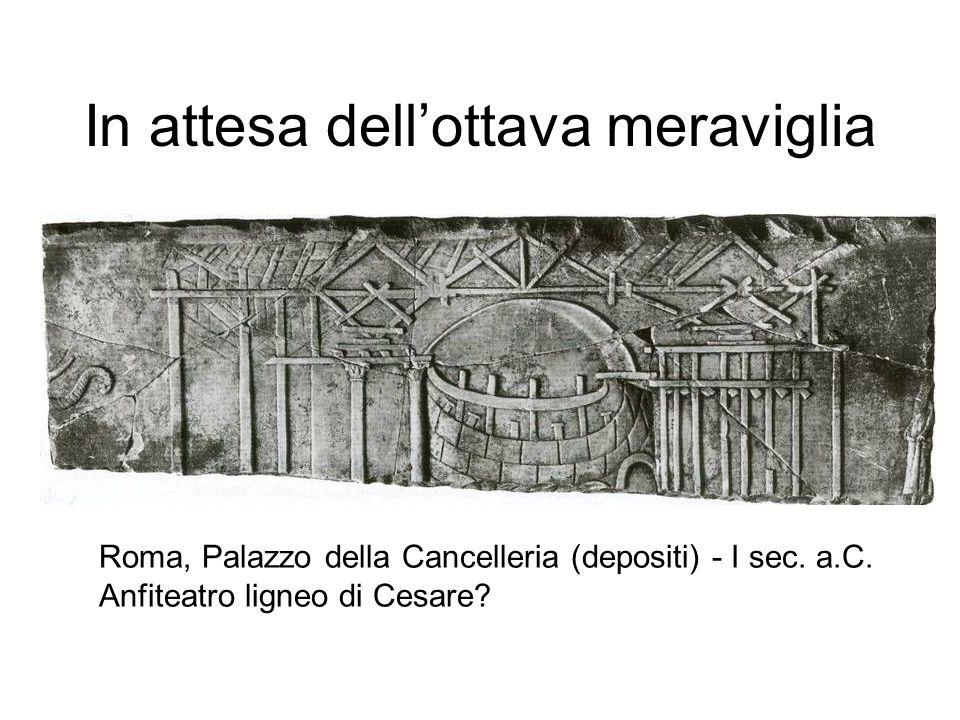 In attesa dell'ottava meraviglia Roma, Palazzo della Cancelleria (depositi) - I sec. a.C. Anfiteatro ligneo di Cesare?