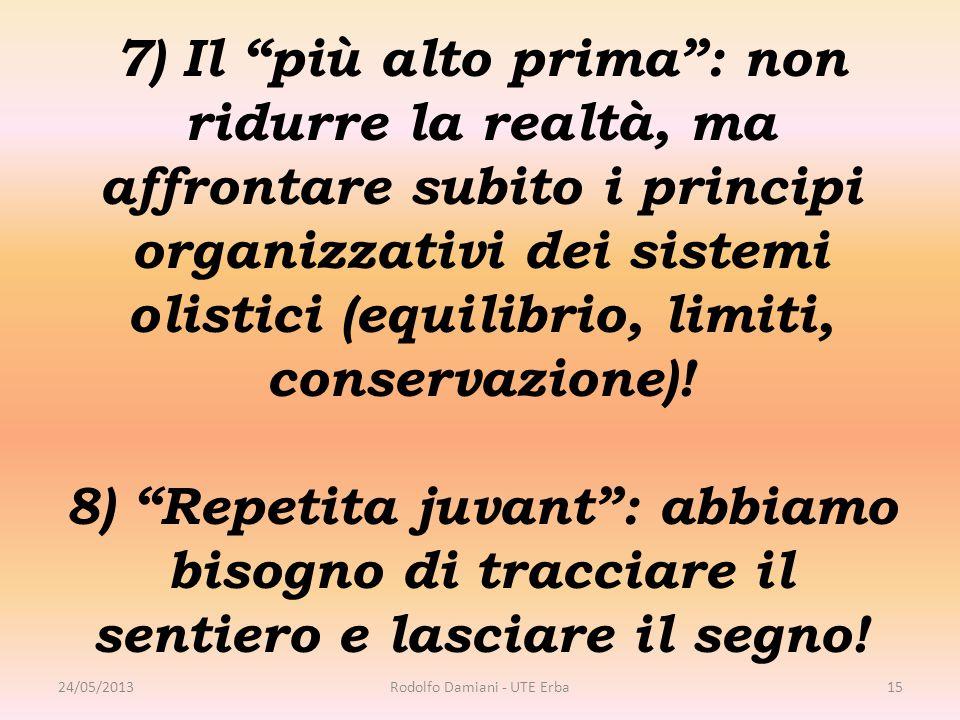 7) Il più alto prima : non ridurre la realtà, ma affrontare subito i principi organizzativi dei sistemi olistici (equilibrio, limiti, conservazione).