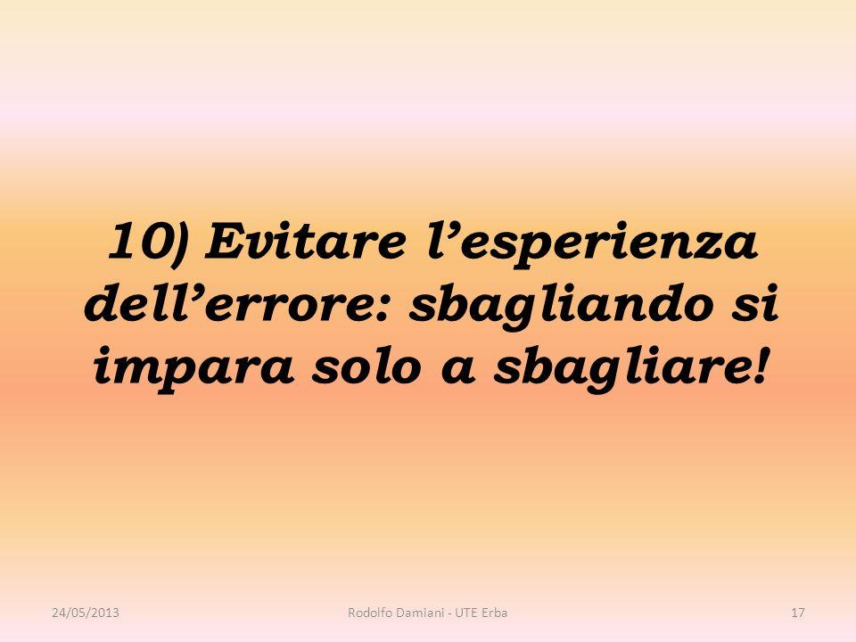 10) Evitare l'esperienza dell'errore: sbagliando si impara solo a sbagliare! 24/05/2013Rodolfo Damiani - UTE Erba17