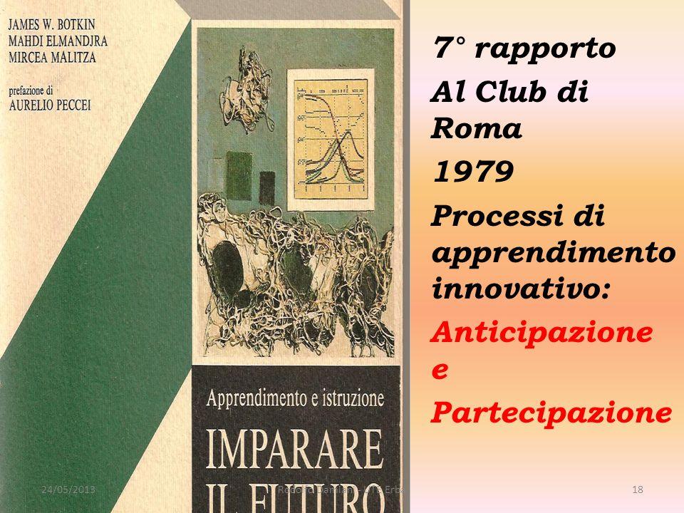 7° rapporto Al Club di Roma 1979 Processi di apprendimento innovativo: Anticipazione e Partecipazione 24/05/2013Rodolfo Damiani - UTE Erba18