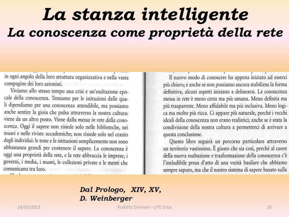 La stanza intelligente La conoscenza come proprietà della rete 24/05/2013Rodolfo Damiani - UTE Erba20 Dal Prologo, XIV, XV, D. Weinberger