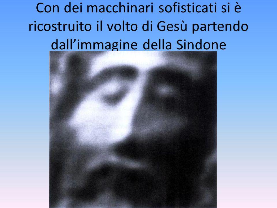 Con dei macchinari sofisticati si è ricostruito il volto di Gesù partendo dall'immagine della Sindone