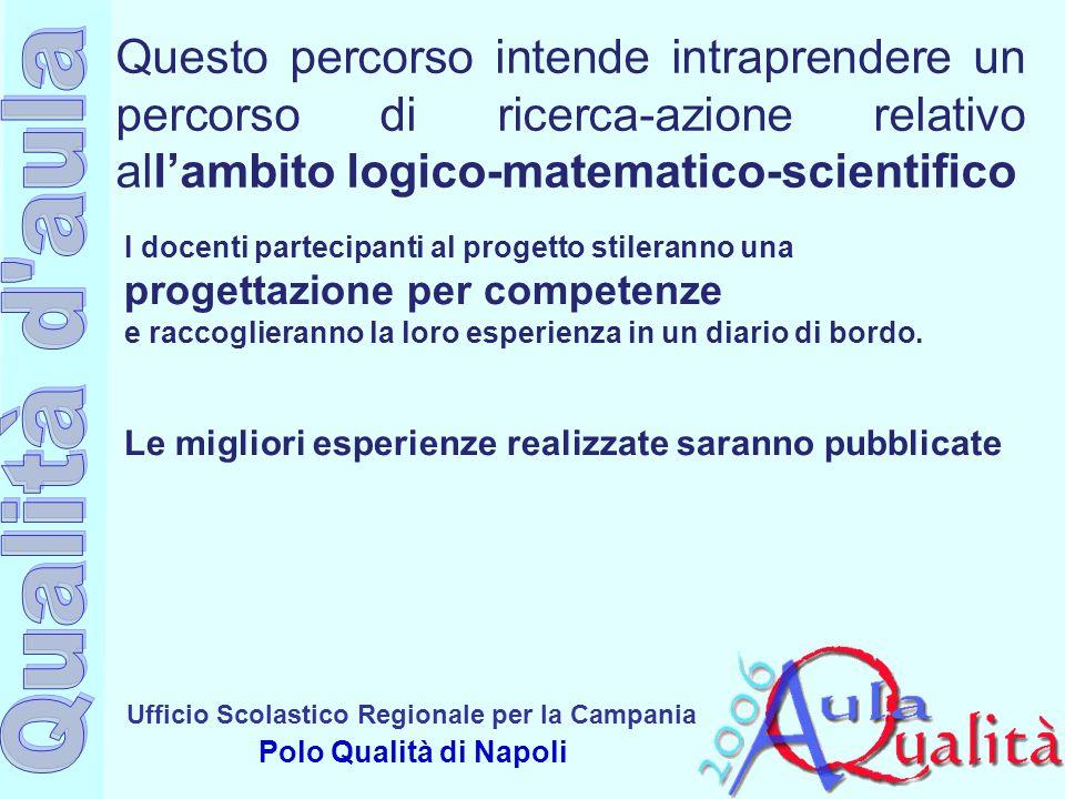 Ufficio Scolastico Regionale per la Campania Polo Qualità di Napoli I docenti partecipanti al progetto stileranno una progettazione per competenze e r