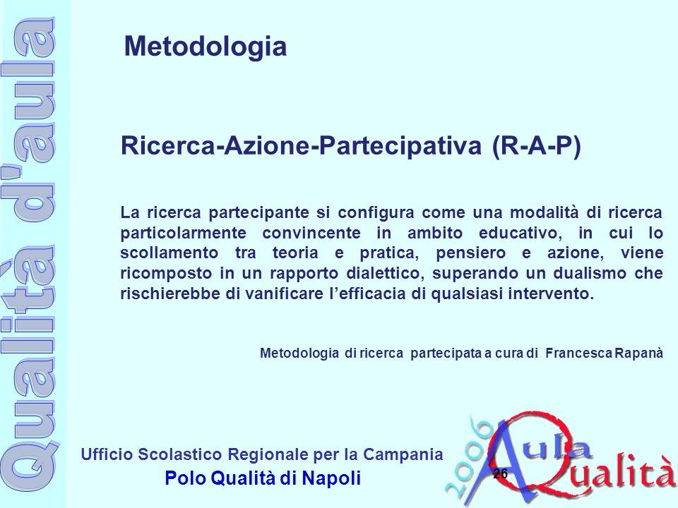 Ufficio Scolastico Regionale per la Campania Polo Qualità di Napoli 26 Metodologia Ricerca-Azione-Partecipativa (R-A-P) La ricerca partecipante si con