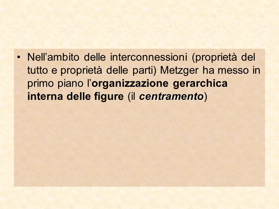 centramentoNell'ambito delle interconnessioni (proprietà del tutto e proprietà delle parti) Metzger ha messo in primo piano l'organizzazione gerarchic