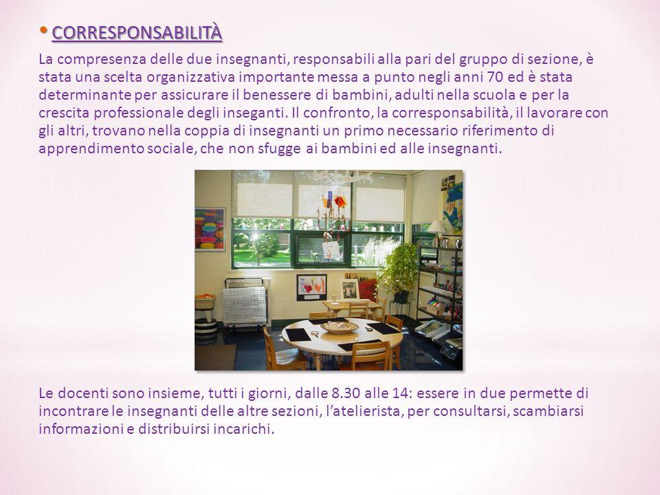 CORRESPONSABILITÀ CORRESPONSABILITÀ La compresenza delle due insegnanti, responsabili alla pari del gruppo di sezione, è stata una scelta organizzativ