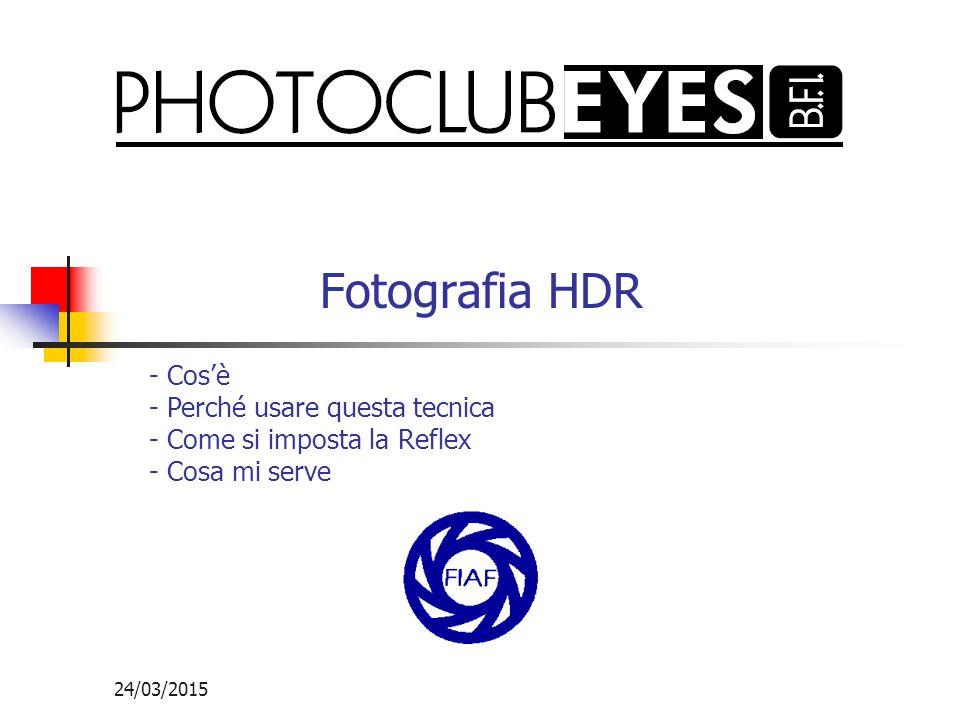 24/03/2015 Fotografia HDR - Cos'è - Perché usare questa tecnica - Come si imposta la Reflex - Cosa mi serve