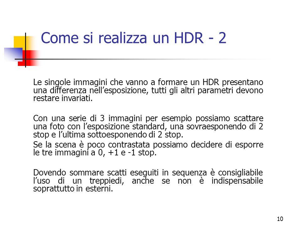 10 Come si realizza un HDR - 2 Le singole immagini che vanno a formare un HDR presentano una differenza nell'esposizione, tutti gli altri parametri de