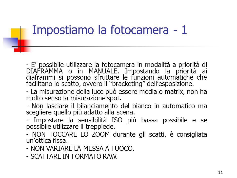 11 Impostiamo la fotocamera - 1 - E' possibile utilizzare la fotocamera in modalità a priorità di DIAFRAMMA o in MANUALE. Impostando la priorità ai di