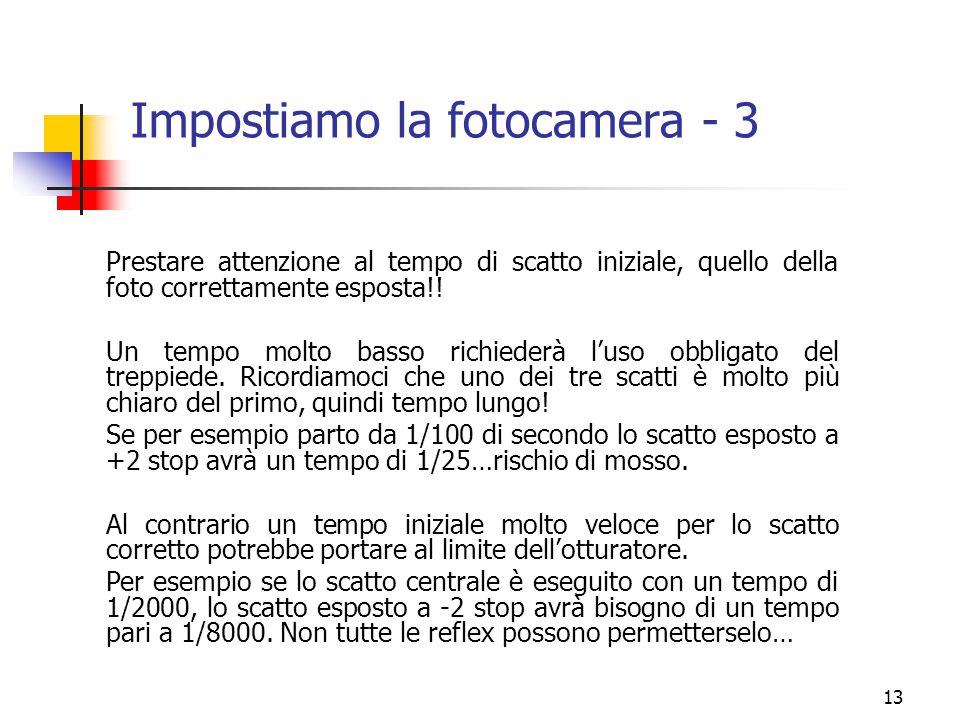 13 Impostiamo la fotocamera - 3 Prestare attenzione al tempo di scatto iniziale, quello della foto correttamente esposta!! Un tempo molto basso richie